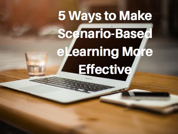 5 Ways to Make Scenario-Based eLearning More Effective