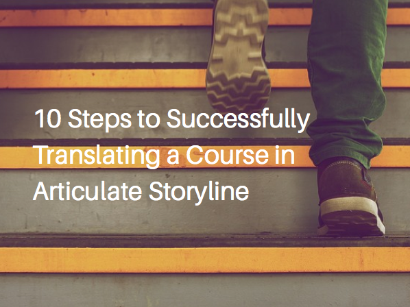 10 Steps to Successfully Translating a Course in Articulate Storyline