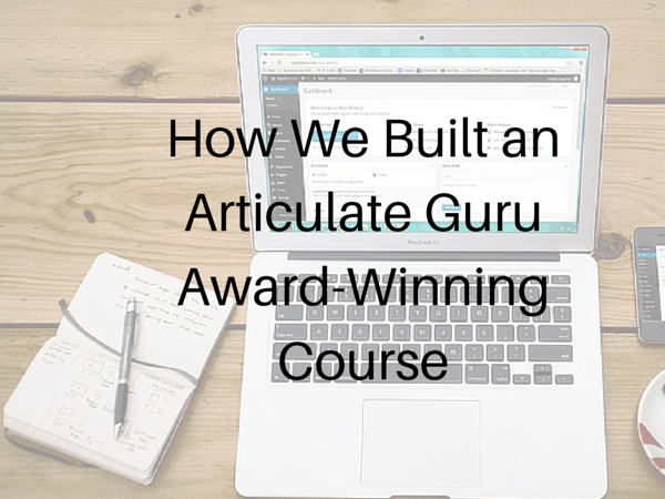 How We Built an Articulate Guru Award-Winning Course