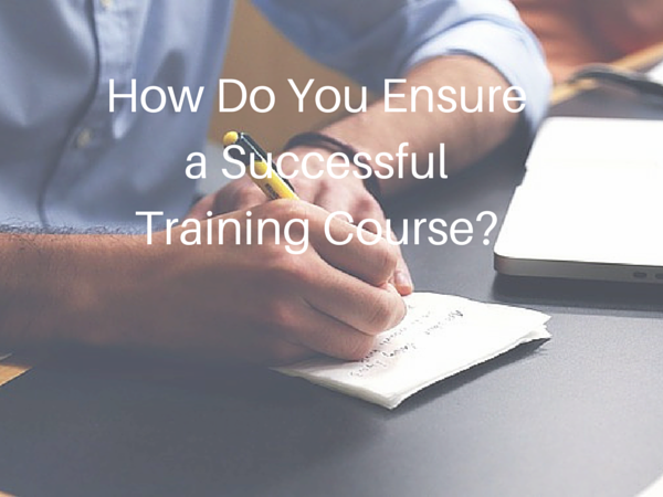 How Do You Ensure a Successful Training Course?
