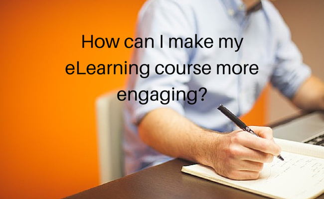 How do I make my eLearning course more engaging?