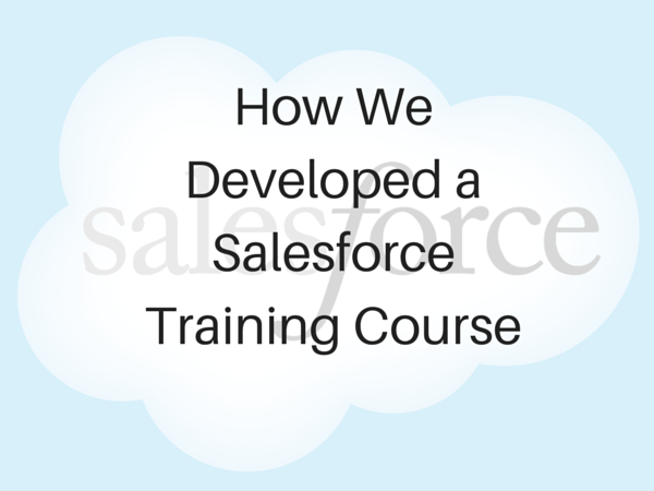 How We Developed an Effective Salesforce Training Course