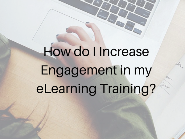 How do I Increase Engagement in my eLearning Training?