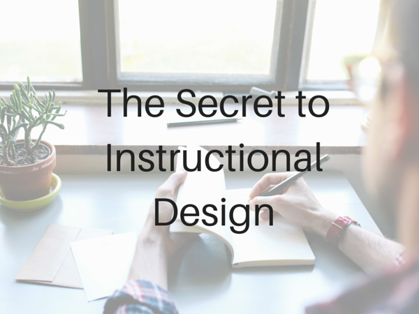 The Secret to Instructional Design