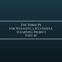 The Three Ps for Managing a Successful eLearning Project